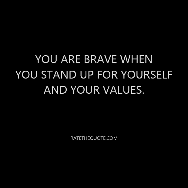 You Are Brave When You Stand Up For Yourself And Your Values