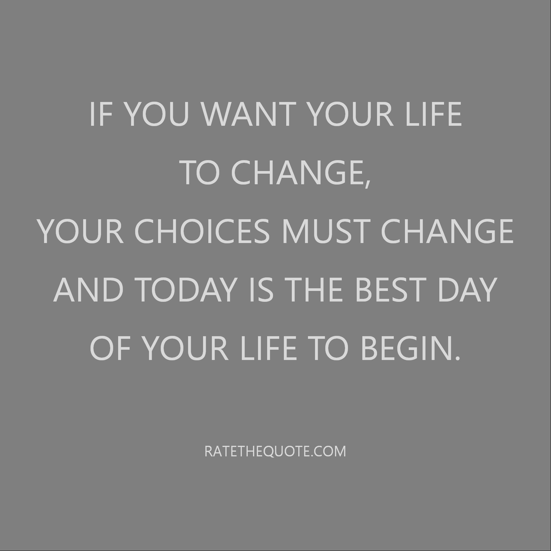 If You Want Your Life To Change Your Choices Must Change And Today