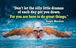 Beautiful Quotes : Don't let the silly little dramas of each day get you down. For you are here to do great things. Ralph Marston