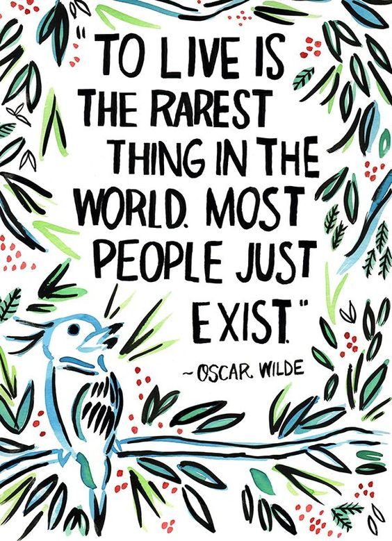 Beautiful Quotes : To live is the rarest thing in the world. Most people just exist. Oscar Wilde