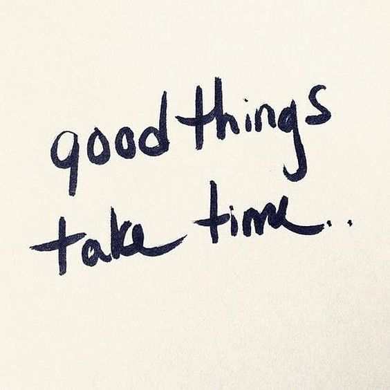 Beautiful Quotes: Good things take time.