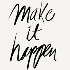 Beautiful Quotes: Make it happen.