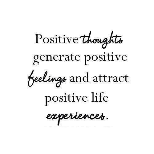 Beautiful Quotes: Positive thoughts generate positive feelings and attract positive life experiences.