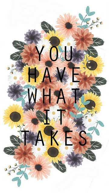 Beautiful Quotes: You have what it takes.