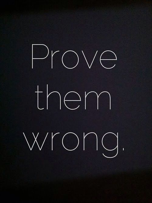 Beautiful Quotes Prove them wrong.