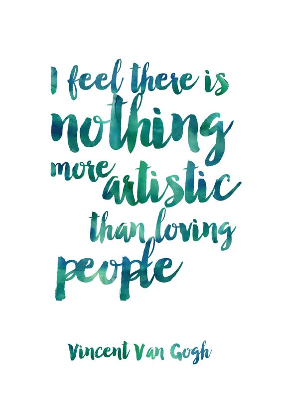 I feel there is nothing more artistic than loving people.