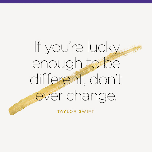 Quote If You're Lucky Enough To Be Different, Don't Ever Change.