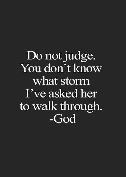 Quote Do Not Judge You Don'T Know What Storm I've Asked Her To Walk Trough.
