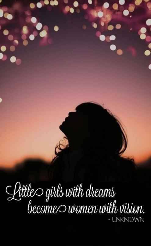 Beautiful Quote : Little girls With Dreams Becomes Women With Vision.