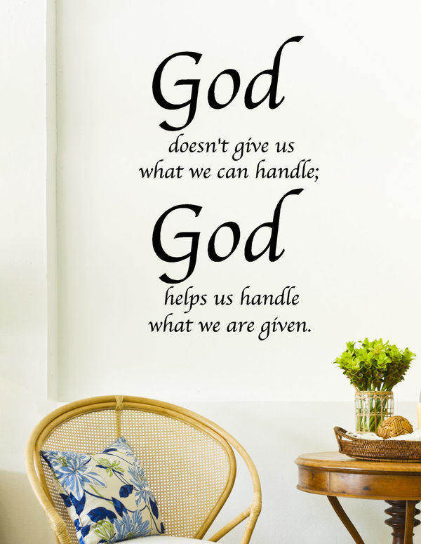 Quote about gratitude God doesn't give us what we can handle, God helps us handle what we are given.