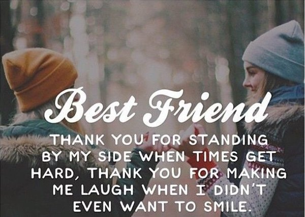 Quote about gratitude Best friend, thank you for standing by my side when times get hard.