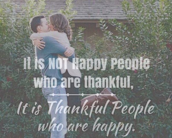 Quote about gratitude It is not happy people who are thankful, it is thankful people who are happy.