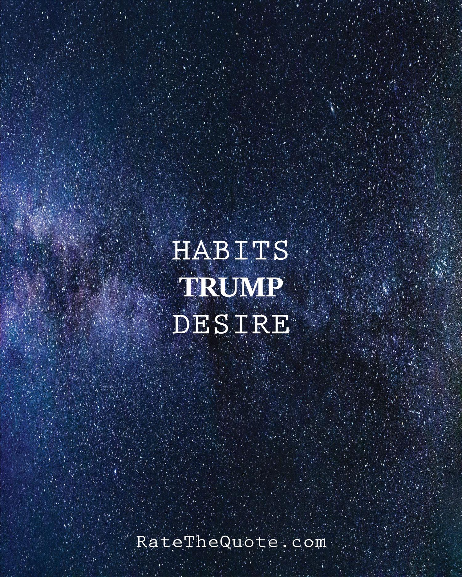 HABITS TRUMP DESIRE.