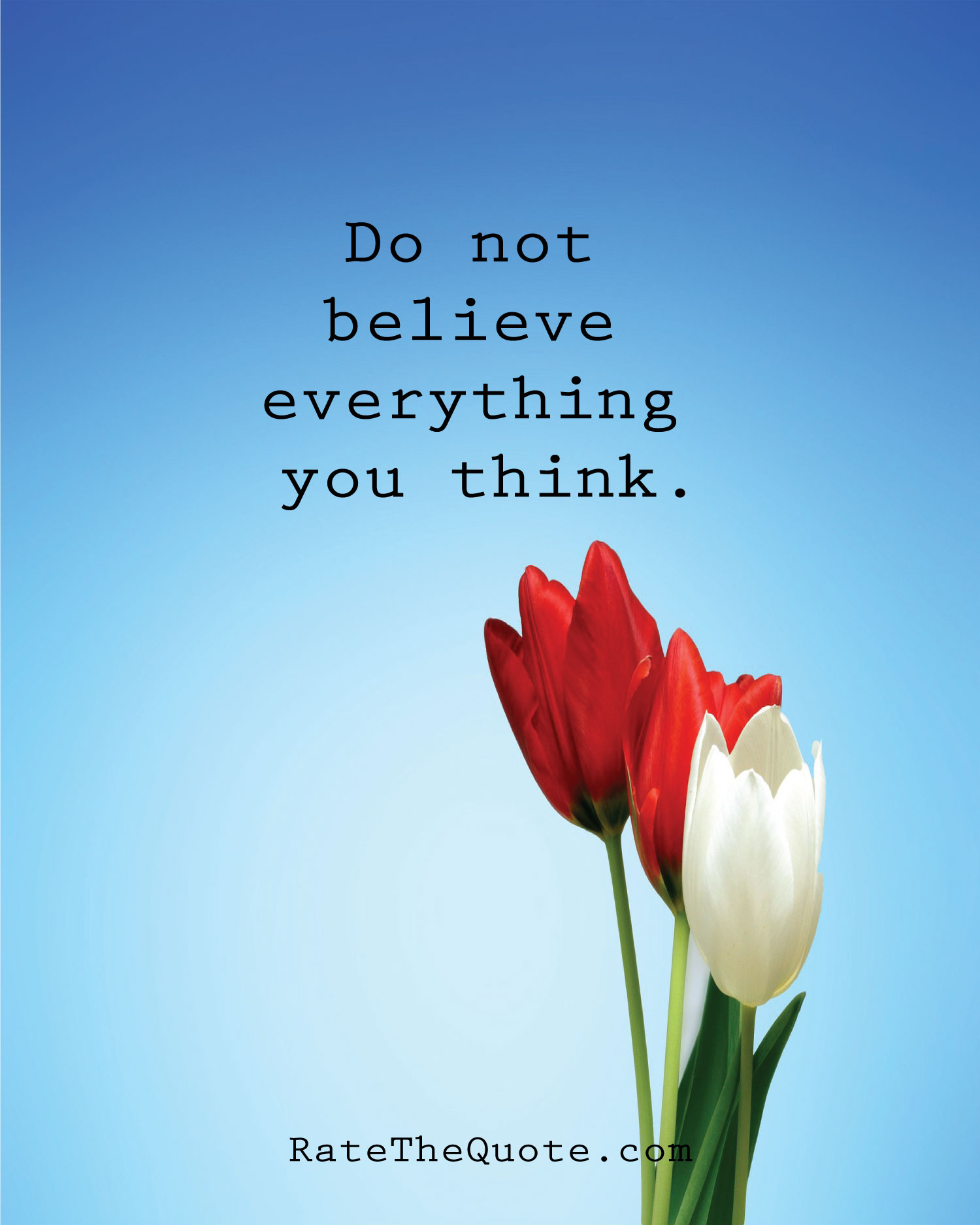 Do not believe everything you think.