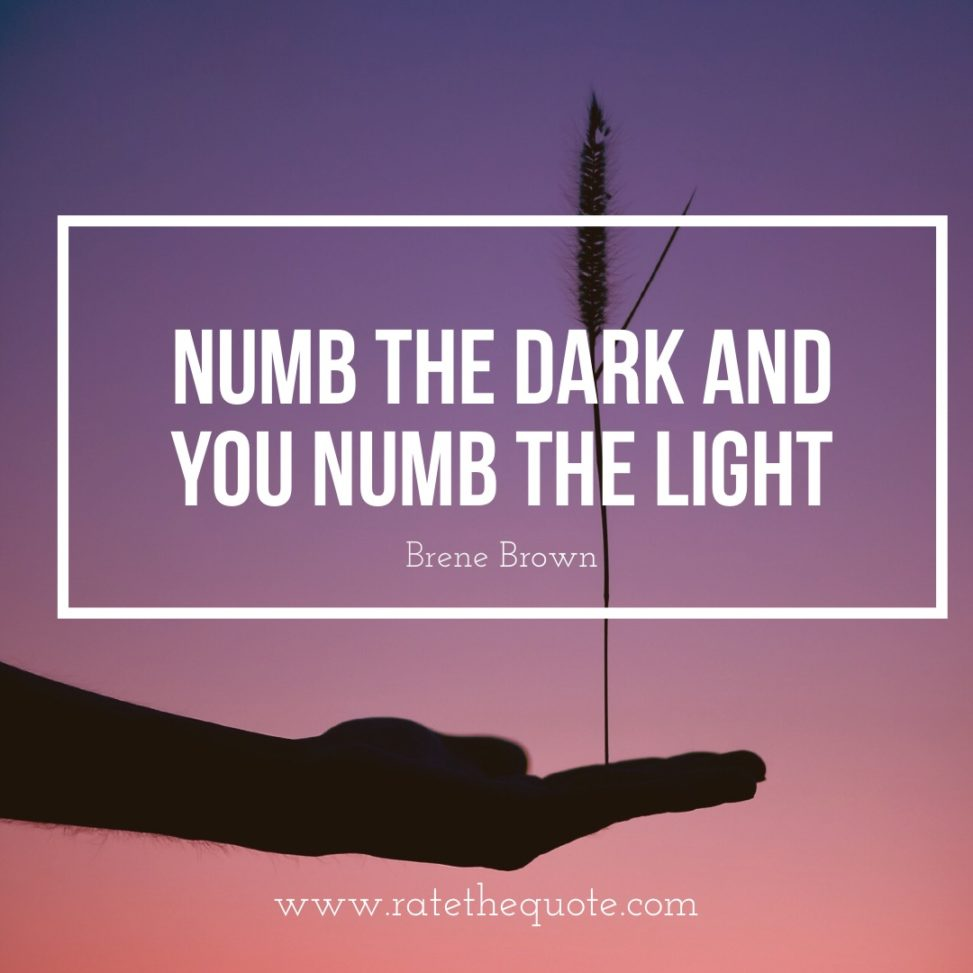 Numb the dark and you numb the light.