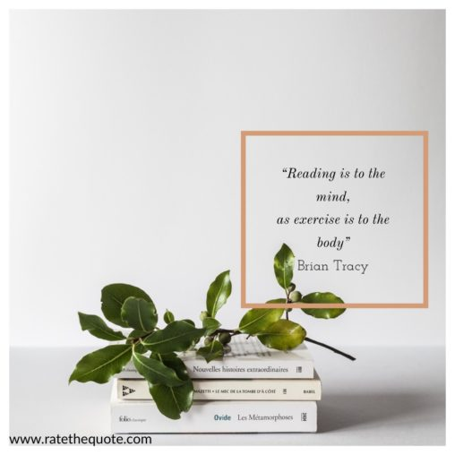 Reading Is To The Mind, As Exercise Is To The Body. – Brian Tracy