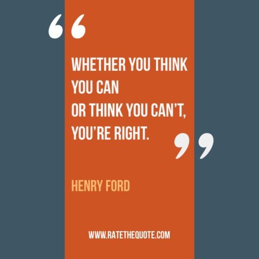 Whether You Think You Can Or Think You Can't, You're Right. – Henry Ford
