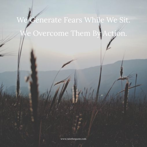 We Generate Fears While We Sit. We Overcome Them By Action. – Dr. Henry Link