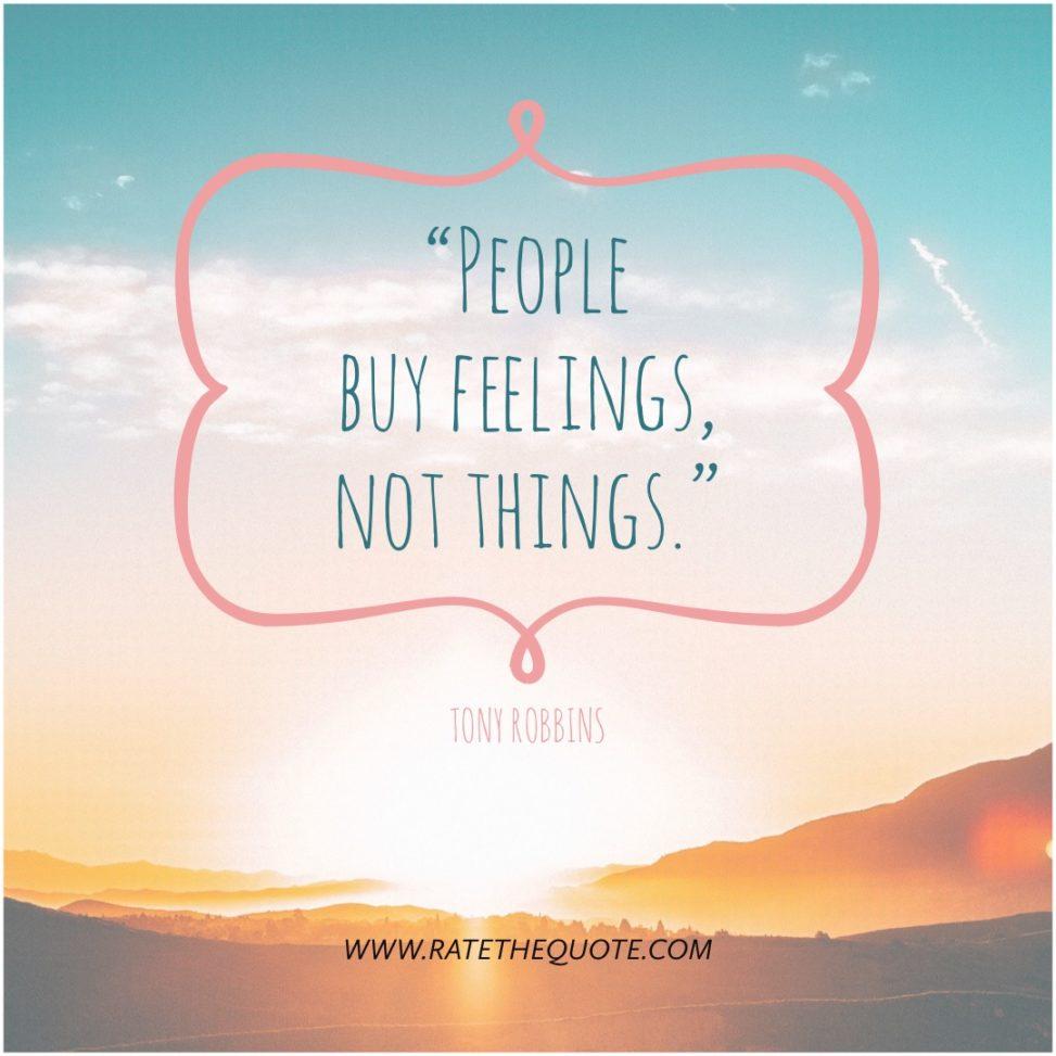 People buy feelings, not things Tony Robbins