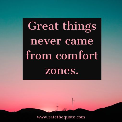 Great things never came from comfort zones. Neil Strauss