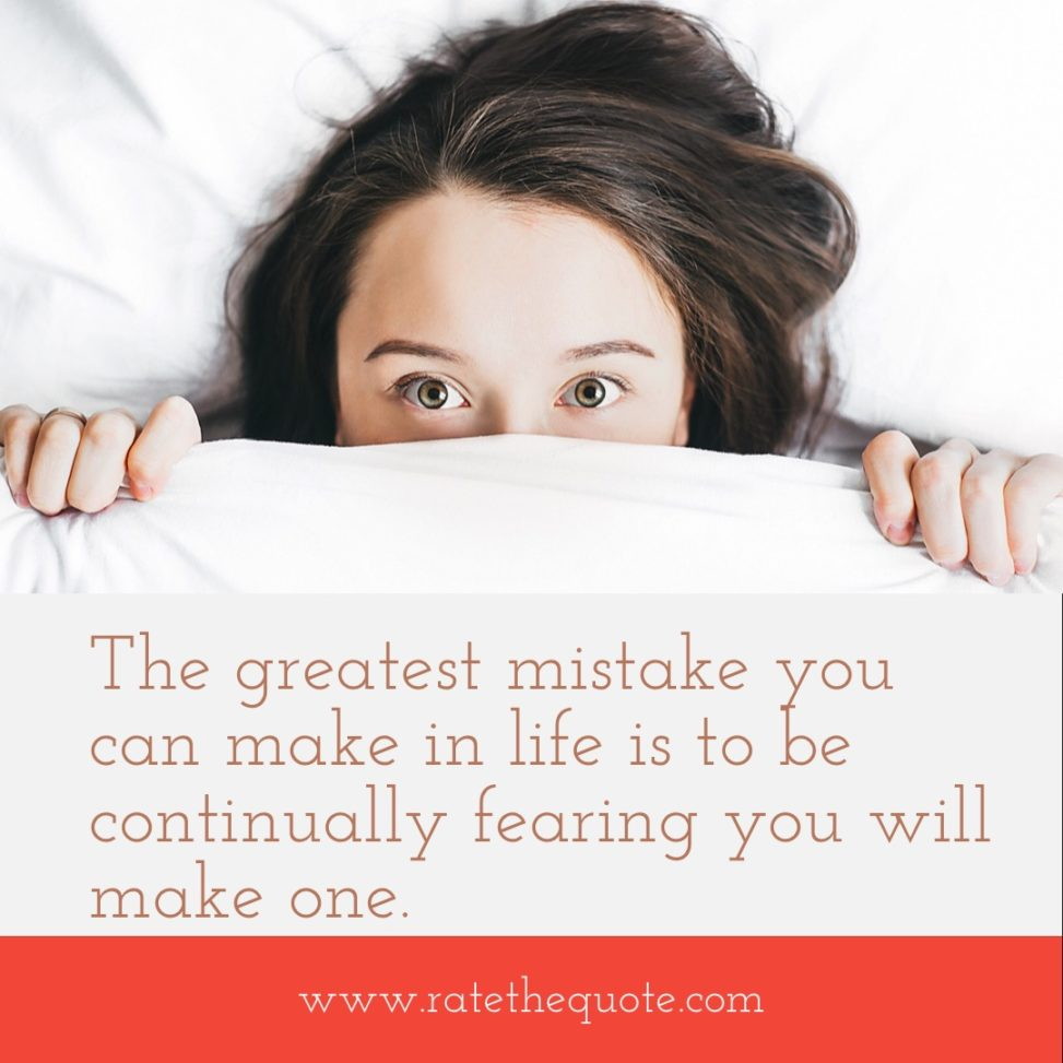 The greatest mistake you can make in life is to be continually fearing you will make one. – Elbert Hubbard