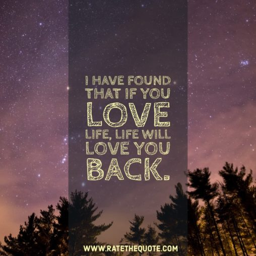 I have found that if you love life, life will love you back. Arthur Rubinstein