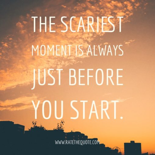 The scariest moment is always just before you start. Stephen King