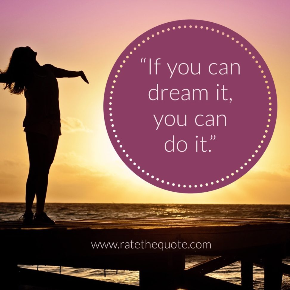 """If you can dream it, you can do it."" —Walt Disney"