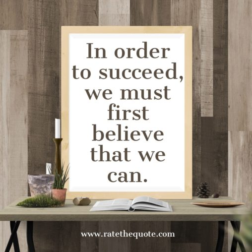 In order to succeed, we must first believe that we can. Nikos Kazantzakis