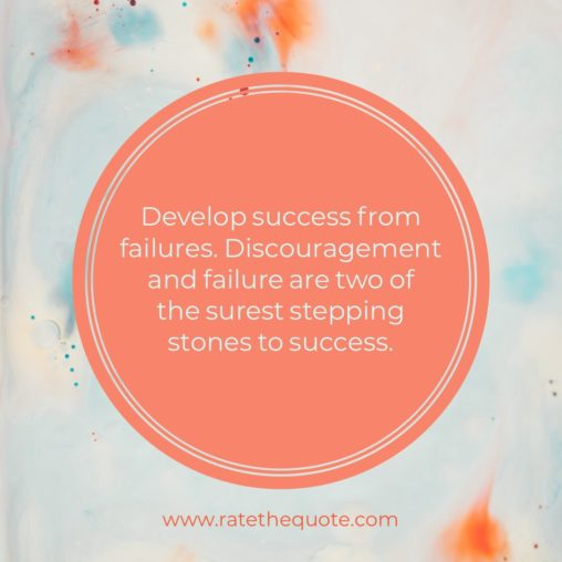 """""""Develop success from failures. Discouragement and failure are two of the surest stepping stones to success."""" -Dale Carnegie"""