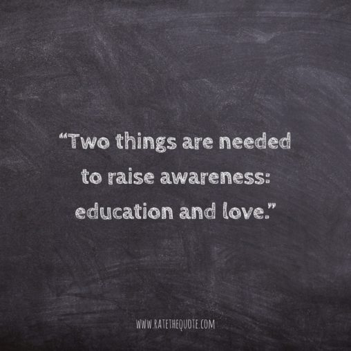 """Two things are needed to raise awareness: education and love."" – Kamand Kojouri"