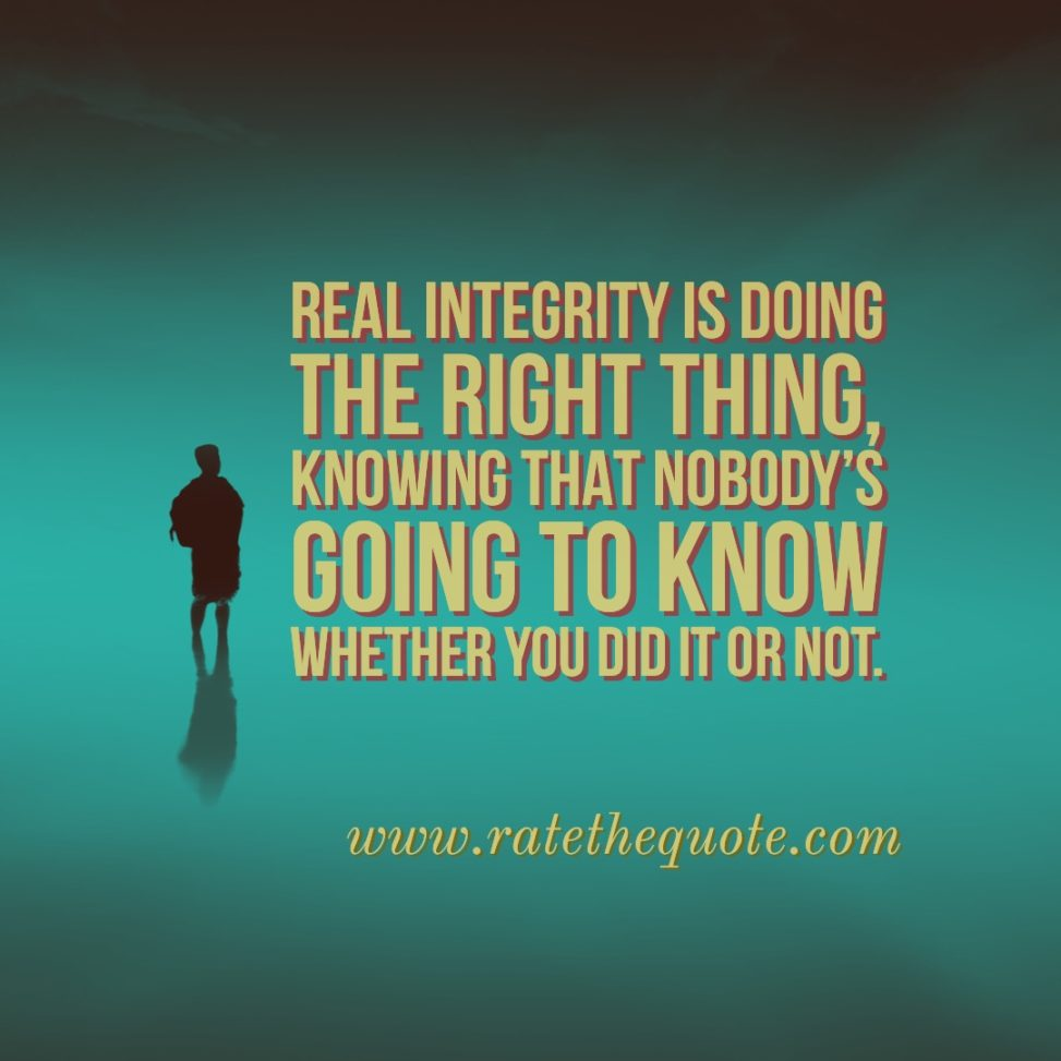"""Real integrity is doing the right thing, knowing that nobody's going to know whether you did it or not."" ― Oprah Winfrey"
