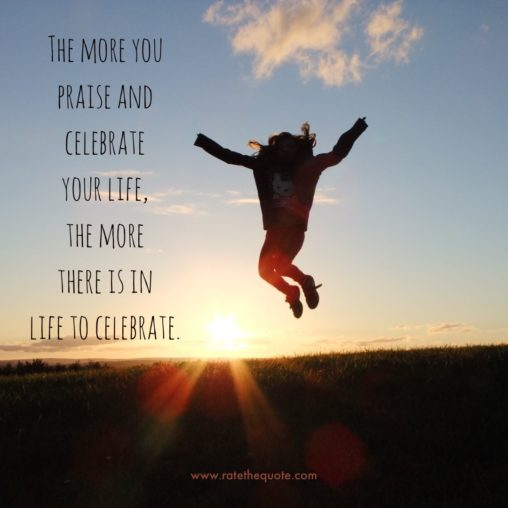 """The more you praise and celebrate your life, the more there is in life to celebrate."" ― Oprah Winfrey"