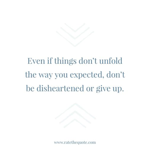 """""""Even if things don't unfold the way you expected, don't be disheartened or give up."""" – Daisaku Ikeda"""