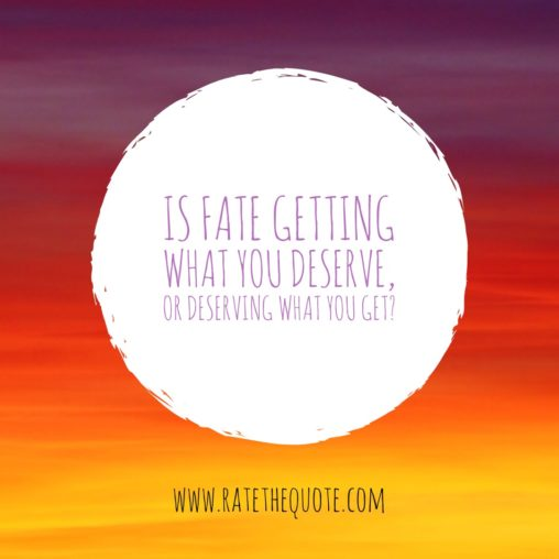 """Is Fate getting what you deserve, or deserving what you get?"" – Jodi Picoult"