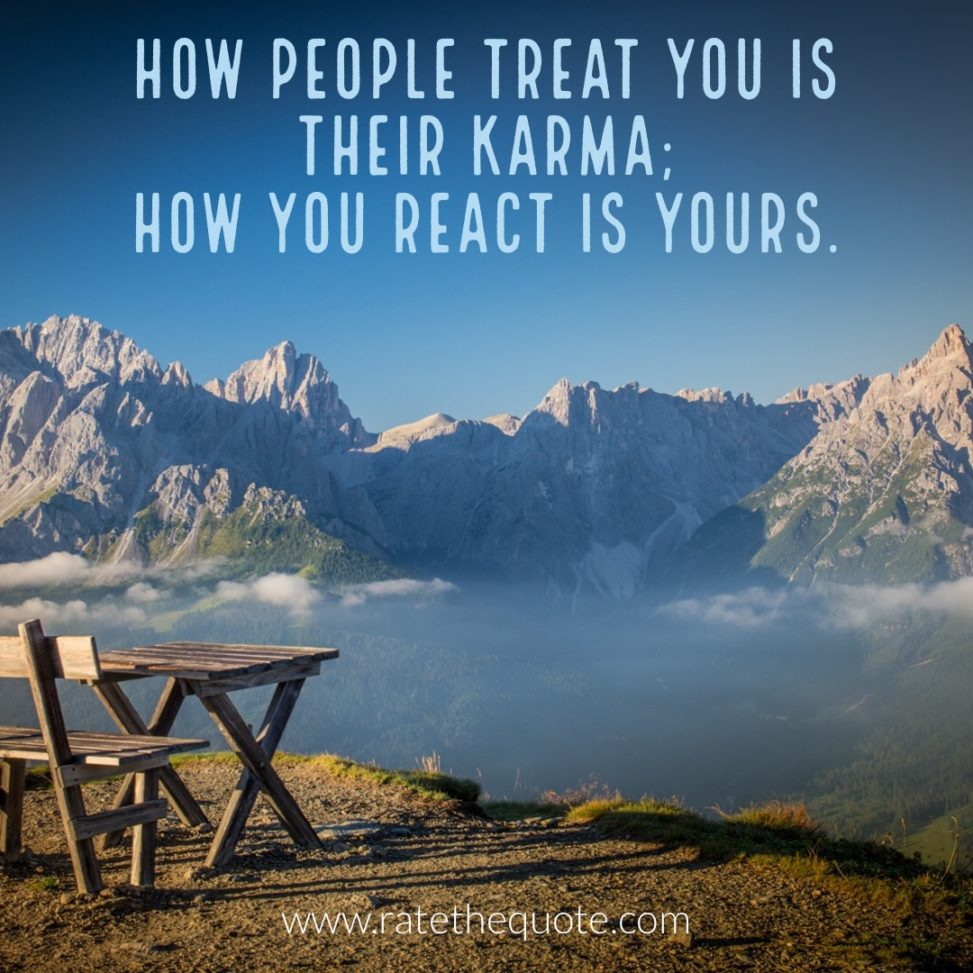 """""""How people treat you is their karma; how you react is yours."""" – Wayne Dyer"""