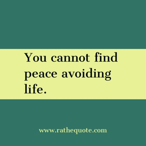 """You cannot find peace avoiding life."" – Virginia Woolf"