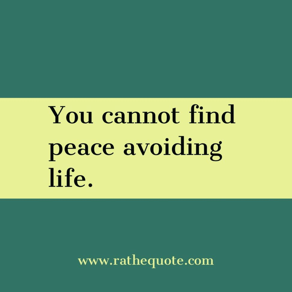 """""""You cannot find peace avoiding life."""" – Virginia Woolf"""