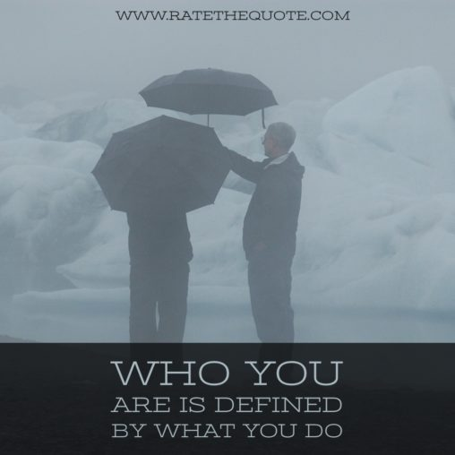 Who you are is defined by what you do