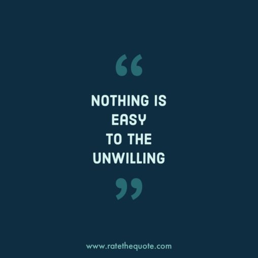 Nothing is easy to the unwilling.