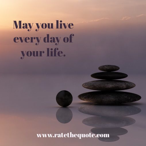 """""""May you live every day of your life."""" – Jonathan Swift"""