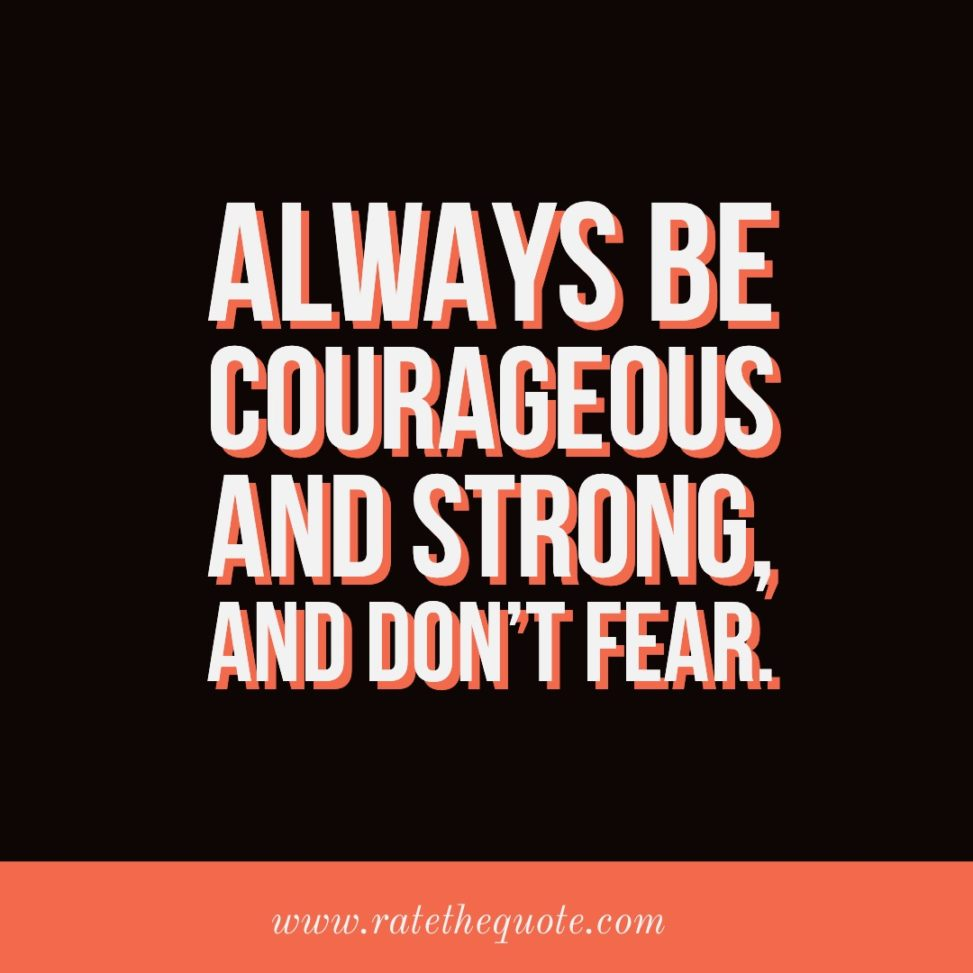 Always be courageous and strong, and don't fear.