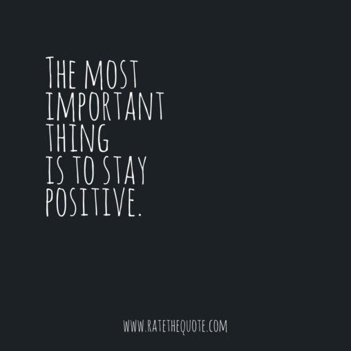 The most important thing is to stay positive.