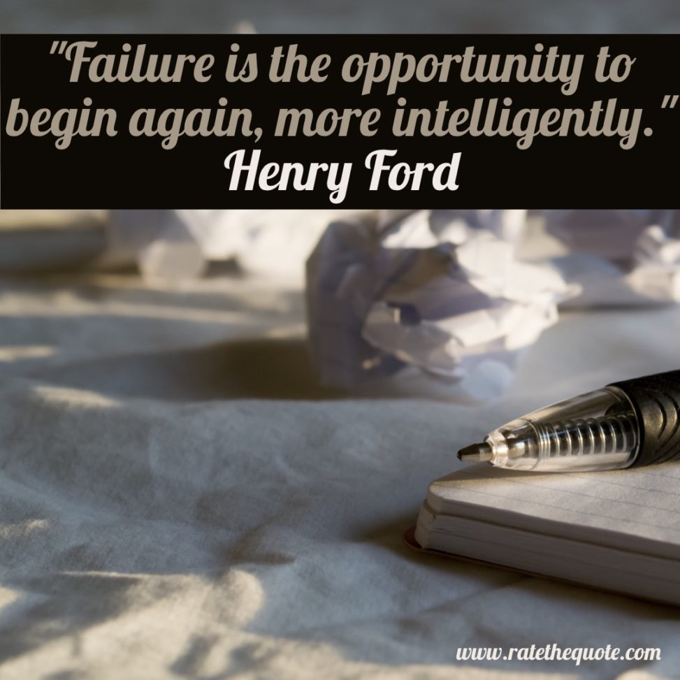 """Failure is the opportunity to begin again, more intelligently. Henry Ford"