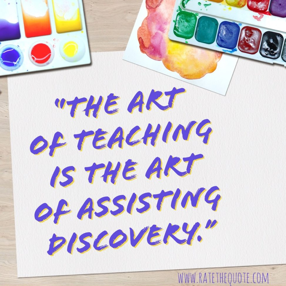 """""""The art of teaching is the art of assisting discovery."""" Mark van Doren"""