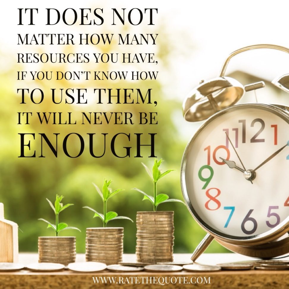 It does not matter how many resources you have, if you don't know how to use them, it will never be enough