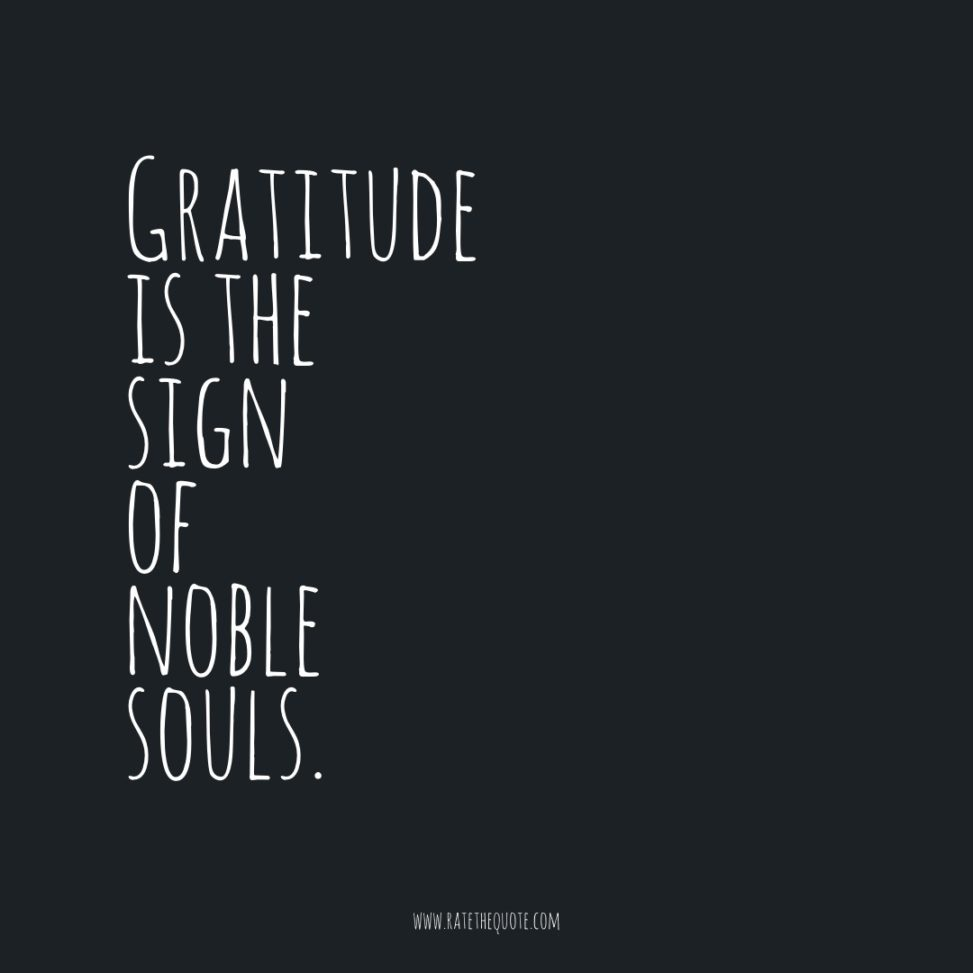Gratitude is the sign of noble souls.