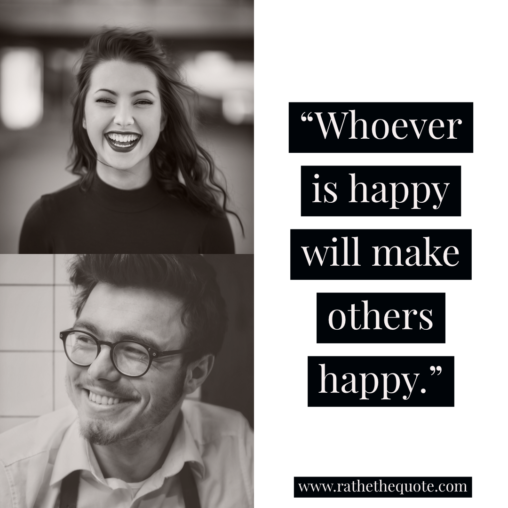 """Whoever is happy will make others happy."""